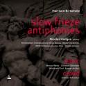 Birtwistle, Harrison : Slow Frieze, Antiphonies