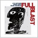 Full Blast / Peter Brötzmann - Marino Pliakas - Michael Wertmüller