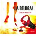 Discourtoises / La Beluga !