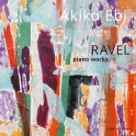 Ravel : Oeuvres pour piano / Akiko Ebi