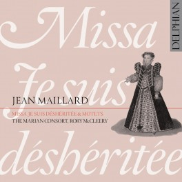 Maillard : Missa 'Je suis déshéritée' & Motets