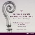 Musique Sacrée en Nouvelle-France : Messes - Motets et Pièces d'Orgue