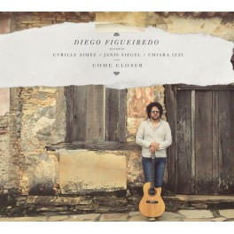 Come Closer / Diego Figueiredo Featuring Cyrille Aimée, Janis Siegel & Chiara Izzi