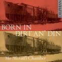 Born in Dirt an' Din / Mr McFall's Chamber