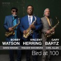 Bird at 100 / Vincent Herring - Bobby Watson & Gary Bartz