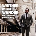 Whisther Must I Wander / Will Liverman & Jonathan King