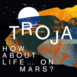 How About Life … On Mars ? / Troja