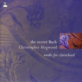The Secret Bach : Oeuvres pour clavecin