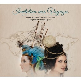 Invitation aux voyages - Mélodies Françaises / Sabine Revault d'Allonnes & Stéphanie Humeau