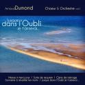 Dumond, Arnaud : Choeur et Orchestre Vol.1 - Jusque dans l'Oubli je t'aimerai...
