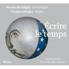 Grigny - Lebègue : Écrire le temps - Livre d'Orgue & Motets