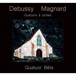 Debussy - Magnard : Quatuors à Cordes / Quatuor Béla