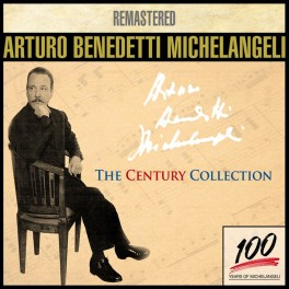 The Century Collection / Arturo Benedetti Michelangeli