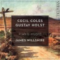 Coles - Holst : Musique pour piano / James Willshire