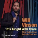 It's Alright With Three / Will Vinson