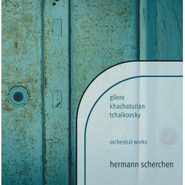 Glière - Khatchatourian - Tchaïkovski : Oeuvres orchestrales