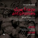 Birtwistle, Harrison : Slow Frieze, Antiphonies