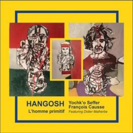Hangosh, L'homme primitif / Yochk'o Seffer, François Causse & Didier Malherbe