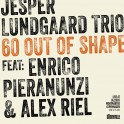 60 Out of Shape / Pieranunzi - Lundgaard - Riel