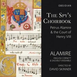 The Spy's Choirbook, Petrus Alamire & la Cour d'Henri VIII