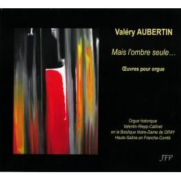 Aubertin, Valéry : Mais l'ombre seule... - Oeuvres pour orgue