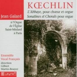 Koechlin : L'Abbaye, pour choeur et orgue, Sonatines et Chorals pour orgue