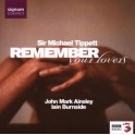 Tippett : Remember Your Lovers