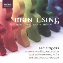 Chilcott, Bob : Man I Sing, oeuvres chorales