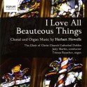 Howells : I Love All Beauteous Things, Musique pour choeur et orgue