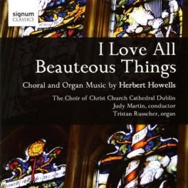 Howells : I Love All Beauteous Things, Musique pour choeur et orgue
