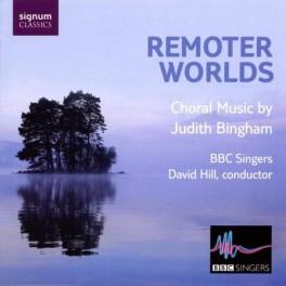 Bingham, Judith : Remoter Worlds, musique pour choeur