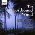 The Frostbound Wood : Chansons britanniques de Warlock, Howells, Howard ...