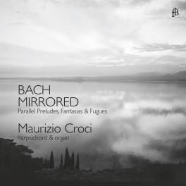Bach Mirrored : Préludes, Fantaisies et fugues en parallèles