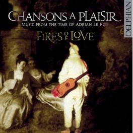 Chansons a Plaisir - Musique à l'époque d'Adrian le Roy
