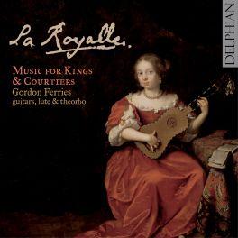 La Royalle, Musique pour les Rois et Courtisans Français