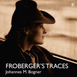 Les Traces de Froberger / Johannes Maria Bogner