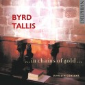 Byrd - Tallis : In chains of gold