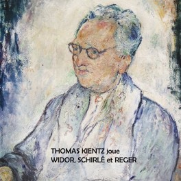 Widor - Schirlé & Reger : Oeuvres pour orgue / Thomas Kientz