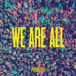 We Are All / Phronesis