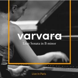 Liszt : Sonate en si min - Live in Paris / Varvara
