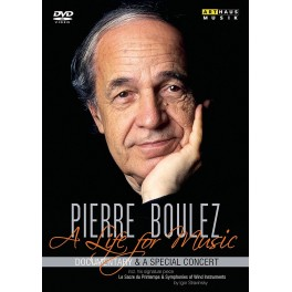 Pierre Boulez - A Life for Music