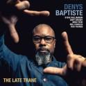 The Late Trane / Denys Baptiste