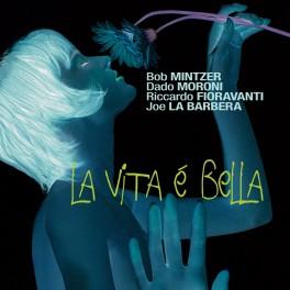 La Vita è Bella / Mintzer - Moroni - Fioravanti - La Barbera