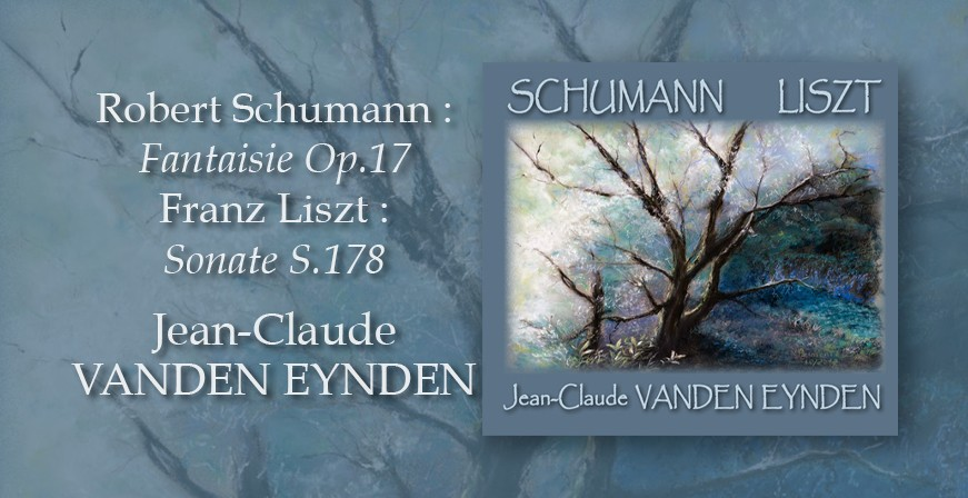 Schumann - Liszt : Fantaisie Op.17 - Sonate S.178 / Jean-Claude Vanden Eynden